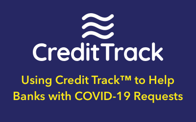 Using Credit Track™ to Help Banks with COVID-19 Requests